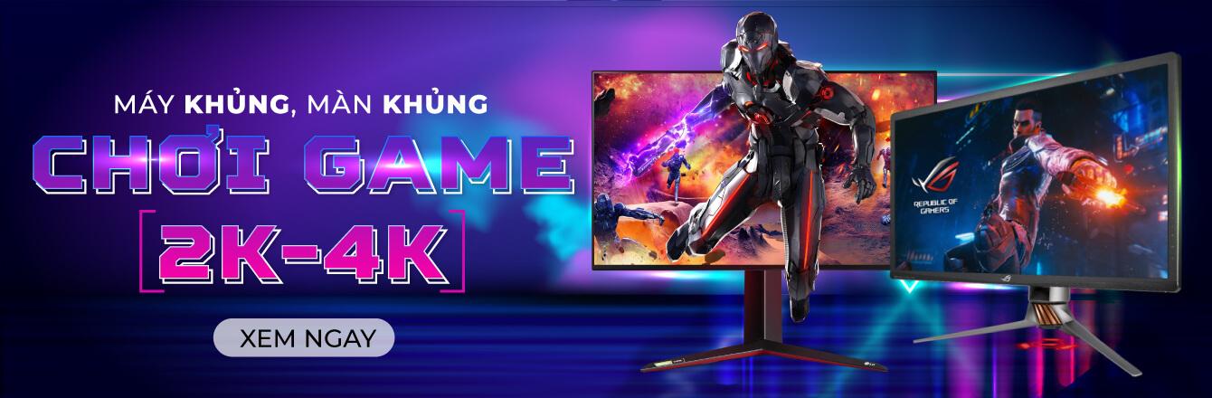 Máy khủng, Màn hình khủng - Chơi game 2K 4K