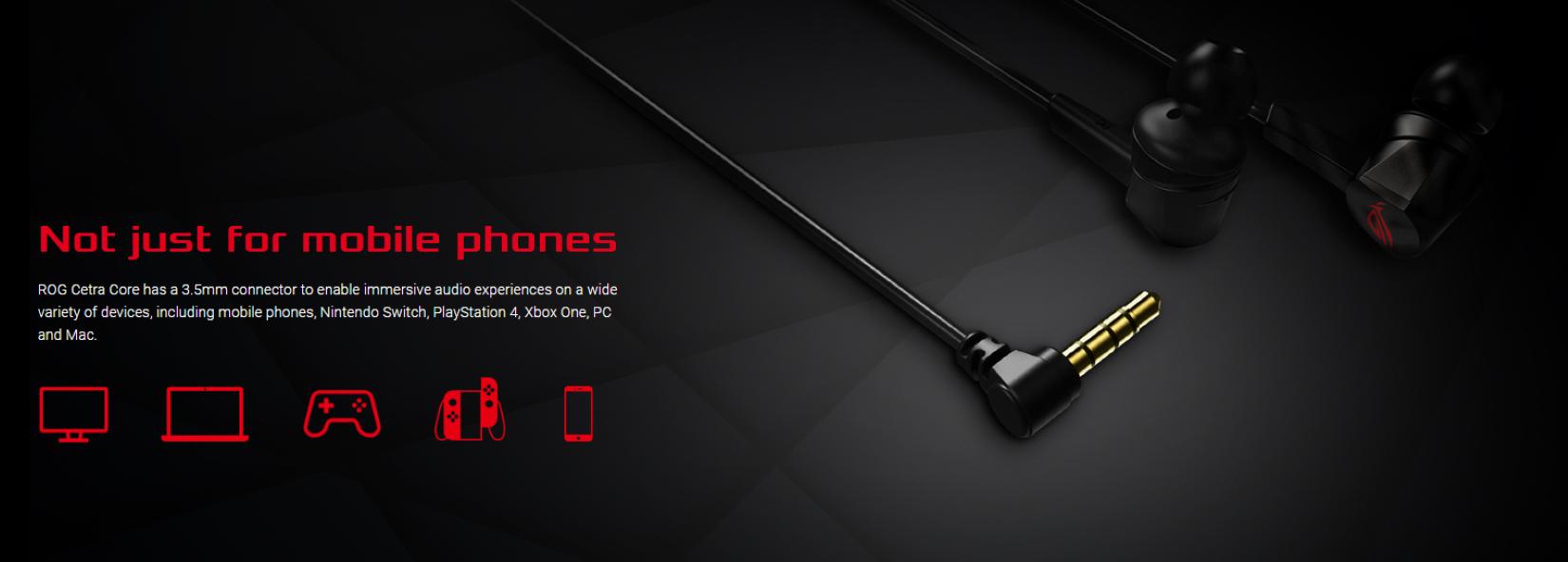tai nghe Asus ROG Cetra Core tương thích với cả điện thoại, PC, MAC, PS4, XBOX, Nintendo Switch