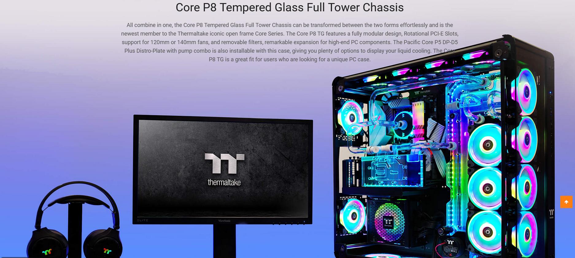 Case Thermaltake Core P8 Tempered Glass Full Tower Chassis (Full Tower / Màu Đen) sở hữu khả năng hỗ trợ phần cứng vô cùng đa dạng