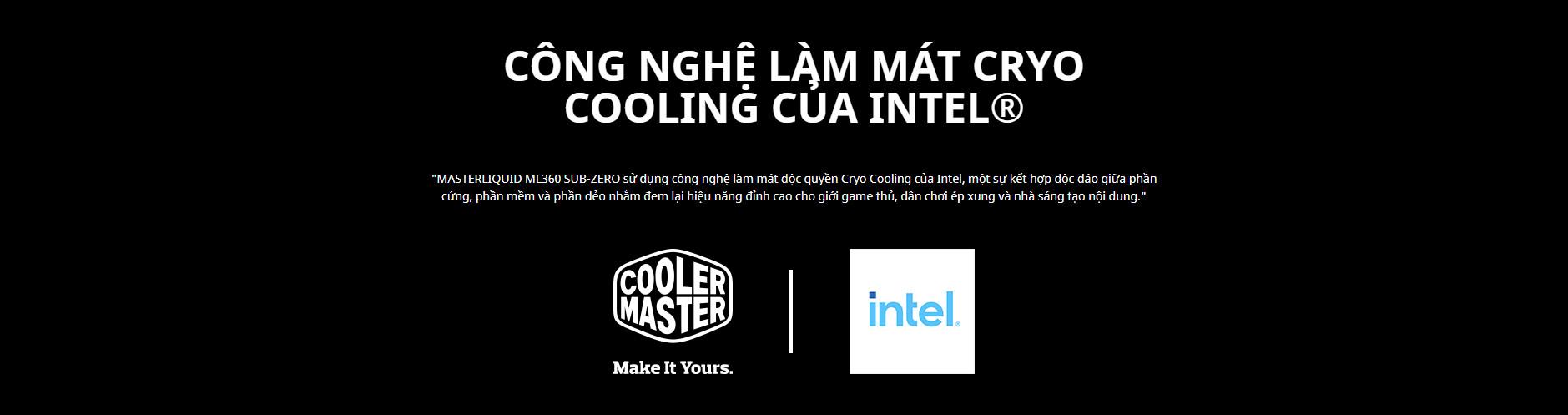 Tản nhiệt nước Cooler Master ML360 SUB - ZERO với CÔNG NGHỆ LÀM MÁT CRYO COOLING CỦA INTEL®