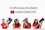 HANOICOMPUTER TUYỂN DỤNG VỊ TRÍ CỰC HOT - REVIEWER CHO CHANNEL YOUTUBE 88.000 SUB+