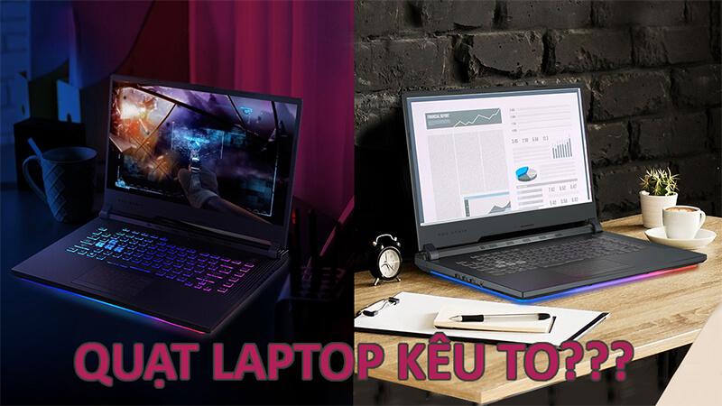 Quạt laptop kêu to - Nguyên nhân và cách khắc phục