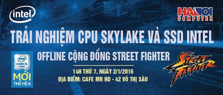Trải nghiệm CPU Skylake và SSD Intel - Offline cộng đồng Street Fighter